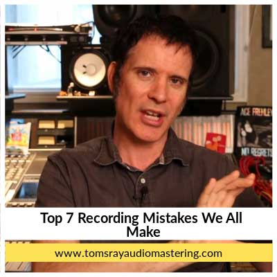 top 7 recording mistakes we all make